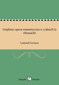 Goplana: opera romantyczna w 3 aktach (5 obrazach)