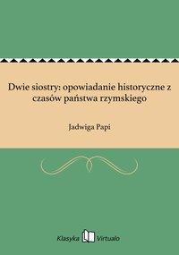 Dwie siostry: opowiadanie historyczne z czasów państwa rzymskiego