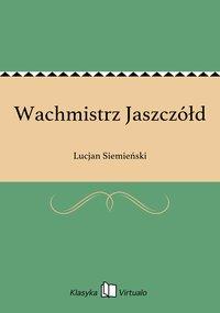 Wachmistrz Jaszczółd - Lucjan Siemieński - ebook
