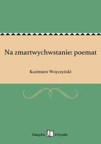 Na zmartwychwstanie: poemat - Kazimierz Woyczyński - ebook
