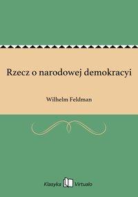 Rzecz o narodowej demokracyi - Wilhelm Feldman - ebook
