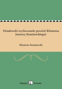 Dziadowski wychowanek: powieść Klemensa Junoszy (Szaniawskiego). - Klemens Szaniawski - ebook