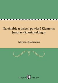 Na chlebie u dzieci: powieść Klemensa Junoszy (Szaniawskiego).
