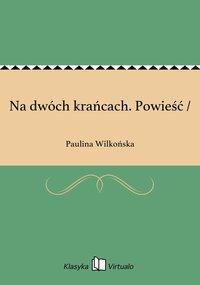 Na dwóch krańcach. Powieść / - Paulina Wilkońska - ebook