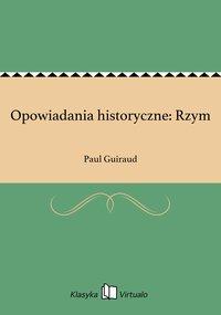 Opowiadania historyczne: Rzym - Paul Guiraud - ebook