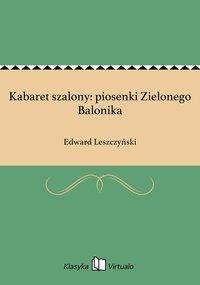Kabaret szalony: piosenki Zielonego Balonika