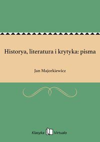 Historya, literatura i krytyka: pisma - Jan Majorkiewicz - ebook