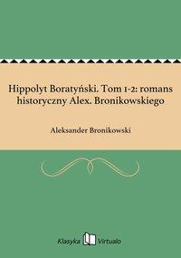 Hippolyt Boratyński. Tom 1-2: romans historyczny Alex. Bronikowskiego