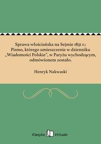 """Sprawa włościańska na Sejmie 1831 r.: Pismo, którego umieszczenie w dzienniku """"Wiadomości Polskie"""", w Paryżu wychodzącym, odmówionem zostało. - Henryk Nakwaski - ebook"""