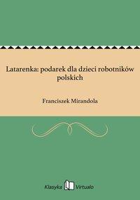 Latarenka: podarek dla dzieci robotników polskich - Franciszek Mirandola - ebook