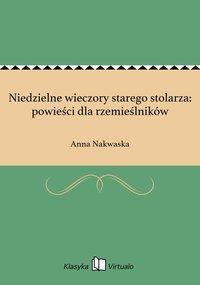 Niedzielne wieczory starego stolarza: powieści dla rzemieślników - Anna Nakwaska - ebook