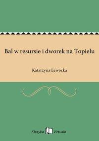 Bal w resursie i dworek na Topielu - Katarzyna Lewocka - ebook