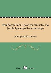 Pan Karol. Tom 1: powieść fantastyczna Józefa Ignacego Kraszewskiego
