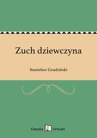 Zuch dziewczyna - Stanisław Grudziński - ebook