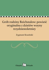 Grób rodziny Reichstalow: powieść oryginalna z dzieiów woyny trzydziestoletniey