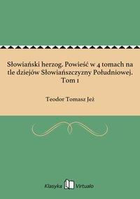 Słowiański herzog. Powieść w 4 tomach na tle dziejów Słowiańszczyzny Południowej. Tom 1 - Teodor Tomasz Jeż - ebook
