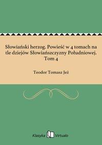 Słowiański herzog. Powieść w 4 tomach na tle dziejów Słowiańszczyzny Południowej. Tom 4
