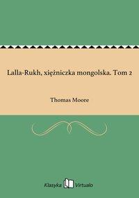 Lalla-Rukh, xiężniczka mongolska. Tom 2 - Thomas Moore - ebook