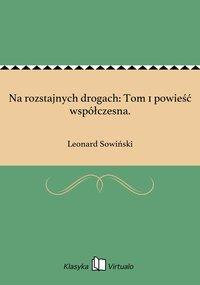 Na rozstajnych drogach: Tom 1 powieść współczesna. - Leonard Sowiński - ebook