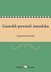 Gastołd: powieść żmudzka - Zygmunt Krasiński - ebook