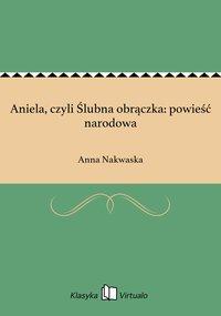 Aniela, czyli Ślubna obrączka: powieść narodowa - Anna Nakwaska - ebook