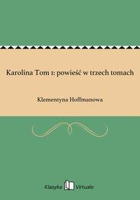 Karolina Tom 1: powieść w trzech tomach - Klementyna Hoffmanowa - ebook