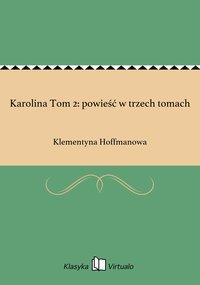 Karolina Tom 2: powieść w trzech tomach - Klementyna Hoffmanowa - ebook