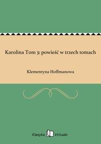 Karolina Tom 3: powieść w trzech tomach - Klementyna Hoffmanowa - ebook