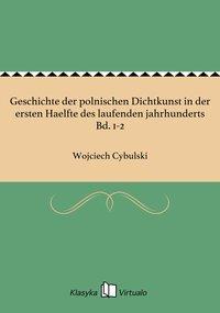 Geschichte der polnischen Dichtkunst in der ersten Haelfte des laufenden jahrhunderts Bd. 1-2