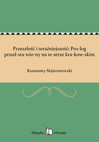 Przeszłość i teraźniejszość: Prolog przedstawiony na teatrze krakowskim - Konstanty Majeranowski - ebook