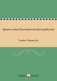 Sprawa ruska: Prowodyrowie Rusi spółcześni - Teodor Tomasz Jeż - ebook