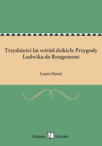 Trzydzieści lat wśród dzikich: Przygody Ludwika de Rougemont