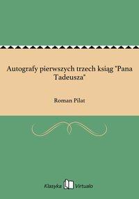 """Autografy pierwszych trzech ksiąg """"Pana Tadeusza"""" - Roman Pilat - ebook"""