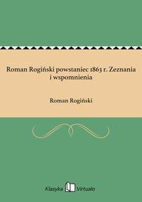 Roman Rogiński powstaniec 1863 r. Zeznania i wspomnienia - Roman Rogiński - ebook