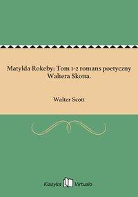 Matylda Rokeby: Tom 1-2 romans poetyczny Waltera Skotta.