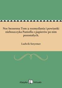 Noc bezsenna Tom 3: rozmyślania i powiastki nieboszczyka Pantofla z papierów po nim pozostałych. - Ludwik Sztyrmer - ebook