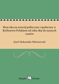 Rzut oka na rozwój polityczny i społeczny w Królestwie Polskiem od roku 1831 do naszych czasów