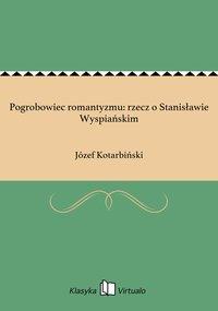 Pogrobowiec romantyzmu: rzecz o Stanisławie Wyspiańskim