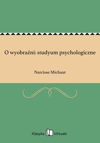 O wyobraźni: studyum psychologiczne - Narcisse Michaut - ebook