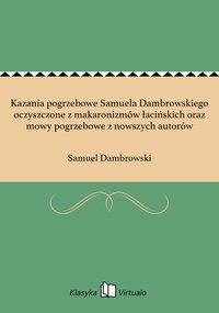 Kazania pogrzebowe Samuela Dambrowskiego oczyszczone z makaronizmów łacińskich oraz mowy pogrzebowe z nowszych autorów