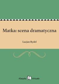 Matka: scena dramatyczna - Lucjan Rydel - ebook
