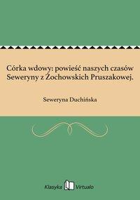 Córka wdowy: powieść naszych czasów Seweryny z Żochowskich Pruszakowej. - Seweryna Duchińska - ebook