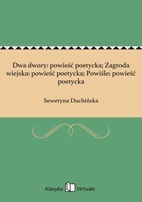 Dwa dwory: powieść poetycka; Zagroda wiejska: powieść poetycka; Powiśle: powieść poetycka - Seweryna Duchińska - ebook