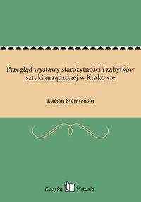 Przegląd wystawy starożytności i zabytków sztuki urządzonej w Krakowie