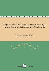 Pobyt Władysława IV we Lwowie w roku 1634 i Józefa Bartłomieja Zimorowicz Vox Leonis