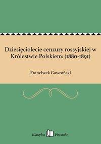 Dziesięciolecie cenzury rossyjskiej w Królestwie Polskiem: (1880-1891)