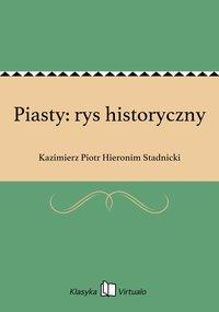 Piasty: rys historyczny - Kazimierz Piotr Hieronim Stadnicki - ebook
