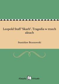 """Leopold Staff """"Skarb"""". Tragedia w trzech aktach - Stanisław Brzozowski - ebook"""