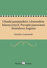 Ułamki pamiętników i dzienników historycznych. Początki panowania Stanisława Augusta