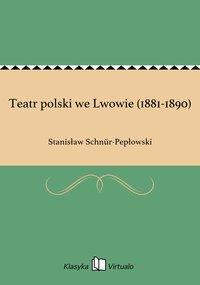 Teatr polski we Lwowie (1881-1890)